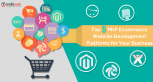 Top PHP Ecommerce Website Development Platforms for Business