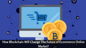 How Blockchain Will Change The Future of Ecommerce Online Market_