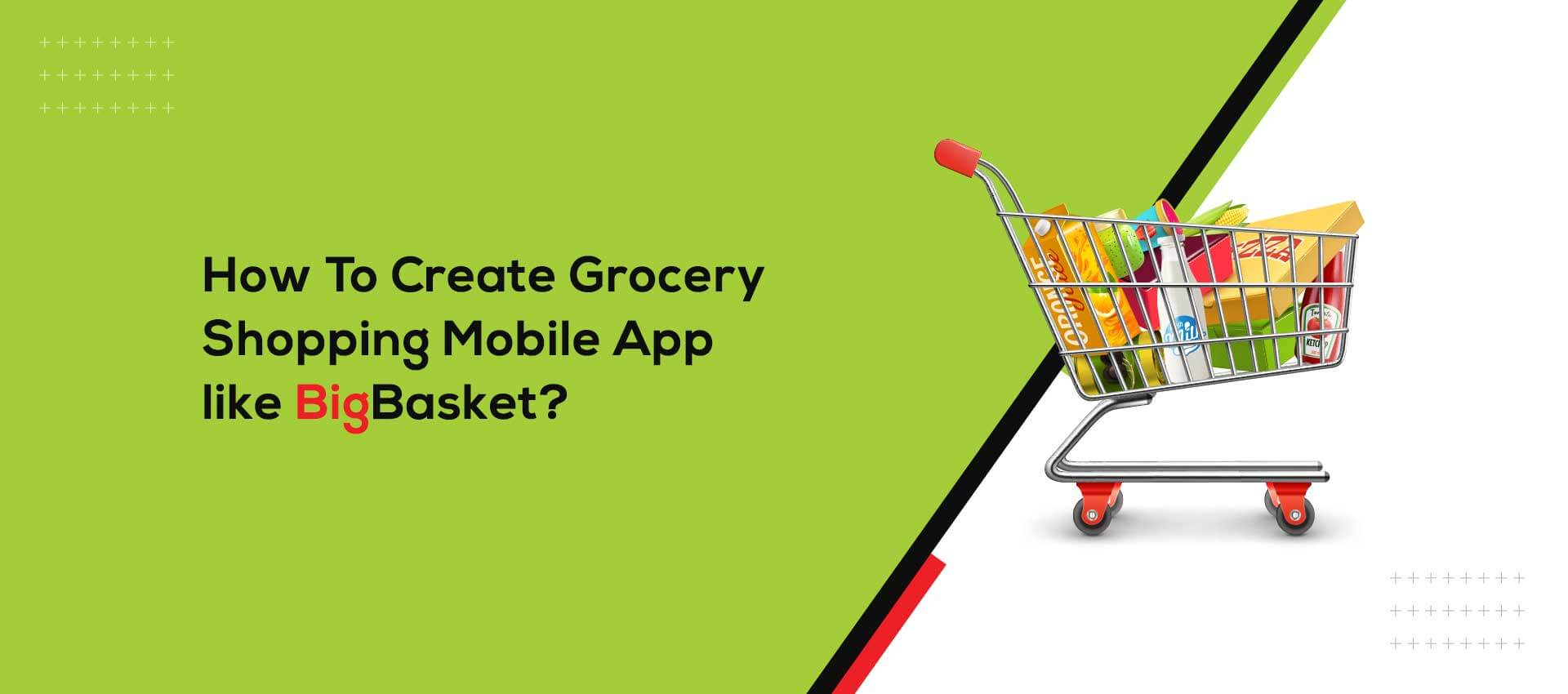 How to Create Grocery Shopping Mobile App like Big Basket and Grofers