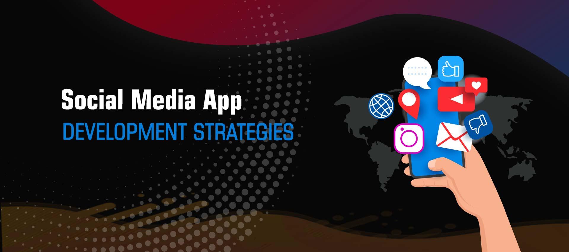 Top 5 Social Media App Development Strategies 2020 - Mobiweb