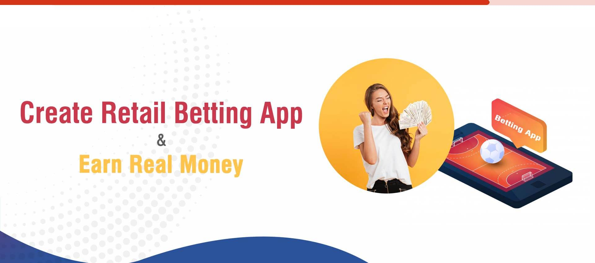 How to Earn Real Money by Creating a Retail Betting Application?
